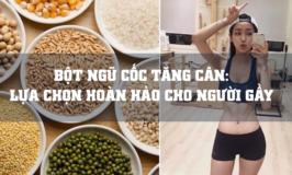 Bột ngũ cốc tăng cân: Lựa chọn hoàn hảo cho người gầy kinh niên