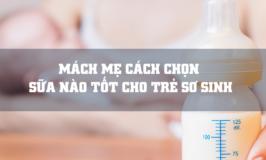 Cách chọn sữa nào tốt cho trẻ sơ sinh? tăng cân, không nóng