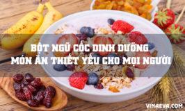 Bột ngũ cốc dinh dưỡng món ăn thiết yếu cho mọi người