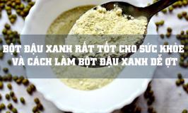 Bột đậu xanh rất tốt cho sức khỏe và cách làm bột đậu xanh dễ ợt