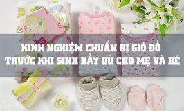 Kinh nghiệm chuẩn bị giỏ đồ trước khi sinh đầy đủ cho mẹ và bé