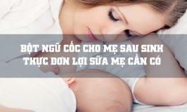 bột ngũ cốc lợi sữa cho mẹ sau sinh